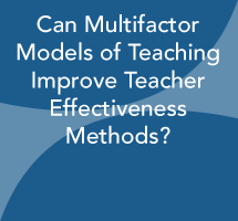 Can Multifactor Models of Teaching Improve Teacher Effectiveness Methods?