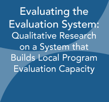 Evaluating the Evaluation System: Qualitative Research on a System that Builds Local Program Evaluation Capacity
