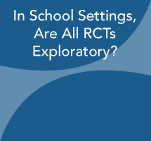 In School Settings, Are All RCTs Exploratory?