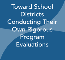 "Toward School Districts Conducting Their Own Rigorous Program Evaluations: Final Report on the ""Low Cost Experiments to Support Local School District Decisions"" Project"