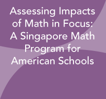 Assessing Impacts of Math in Focus: A Singapore Math Program for American Schools