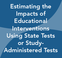 Estimating the Impacts of Educational Interventions Using State Tests or Study-Administered Tests