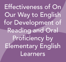 Effectiveness of On Our Way to English for Development of Reading and Oral Proficiency by Elementary English Learners