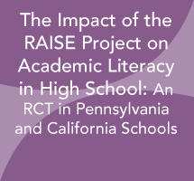 The Impact of the RAISE Project on Academic Literacy in High School: An RCT in Pennsylvania and California Schools