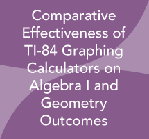Comparative Effectiveness of TI-84 Graphing Calculators on Algebra I and Geometry Outcomes