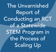 The Unvarnished Report of Conducting an RCT of a Statewide STEM Program in the Process of Scaling Up